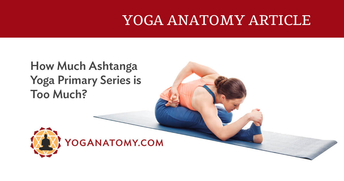 Ashtanga Yoga Primary Series When Is It Too Much